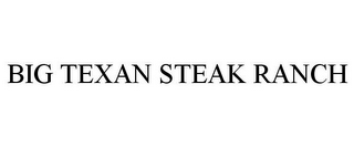 mark for BIG TEXAN STEAK RANCH, trademark #85563110