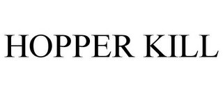 mark for HOPPER KILL, trademark #85563750
