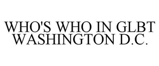 mark for WHO'S WHO IN GLBT WASHINGTON D.C., trademark #85563855