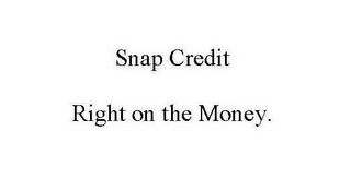 mark for SNAP CREDIT RIGHT ON THE MONEY., trademark #85563952