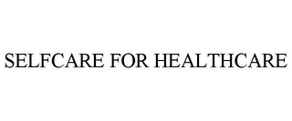 mark for SELFCARE FOR HEALTHCARE, trademark #85564077