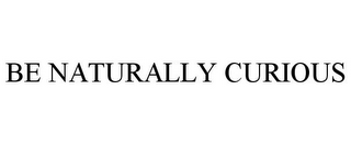 mark for BE NATURALLY CURIOUS, trademark #85564435