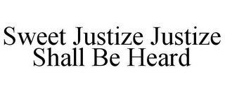 mark for SWEET JUSTIZE JUSTIZE SHALL BE HEARD, trademark #85564773