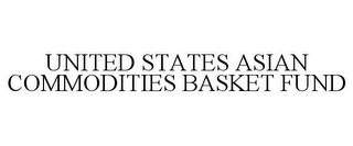 mark for UNITED STATES ASIAN COMMODITIES BASKET FUND, trademark #85564834