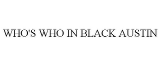 mark for WHO'S WHO IN BLACK AUSTIN, trademark #85565036