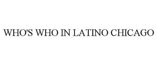 mark for WHO'S WHO IN LATINO CHICAGO, trademark #85565046