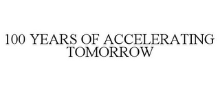 mark for 100 YEARS OF ACCELERATING TOMORROW, trademark #85565899