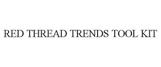 mark for RED THREAD TRENDS TOOL KIT, trademark #85566340