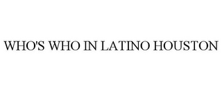 mark for WHO'S WHO IN LATINO HOUSTON, trademark #85566489