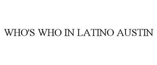 mark for WHO'S WHO IN LATINO AUSTIN, trademark #85566493