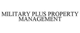 mark for MILITARY PLUS PROPERTY MANAGEMENT, trademark #85566775