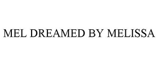 mark for MEL DREAMED BY MELISSA, trademark #85567227