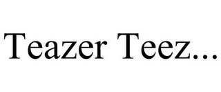 mark for TEAZER TEEZ..., trademark #85567327