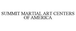 mark for SUMMIT MARTIAL ART CENTERS OF AMERICA, trademark #85567543