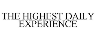 mark for THE HIGHEST DAILY EXPERIENCE, trademark #85567685