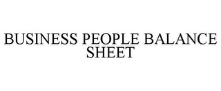 mark for BUSINESS PEOPLE BALANCE SHEET, trademark #85567703