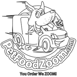 mark for PETFOODZOOM.COM YOU ORDER WE ZOOM!, trademark #85567719