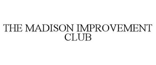 mark for THE MADISON IMPROVEMENT CLUB, trademark #85567847