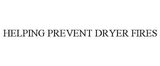 mark for HELPING PREVENT DRYER FIRES, trademark #85568294