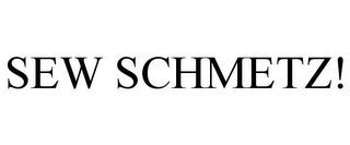 mark for SEW SCHMETZ!, trademark #85568386
