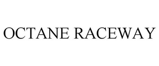 mark for OCTANE RACEWAY, trademark #85568555