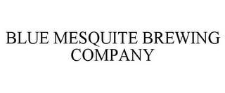 mark for BLUE MESQUITE BREWING COMPANY, trademark #85568604