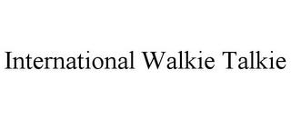 mark for INTERNATIONAL WALKIE TALKIE, trademark #85568809