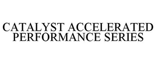 mark for CATALYST ACCELERATED PERFORMANCE SERIES, trademark #85568850