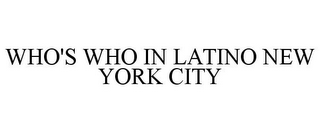 mark for WHO'S WHO IN LATINO NEW YORK CITY, trademark #85568851