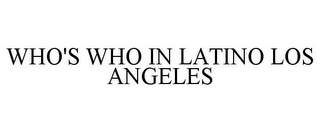 mark for WHO'S WHO IN LATINO LOS ANGELES, trademark #85568853