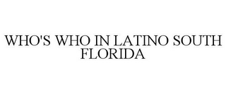 mark for WHO'S WHO IN LATINO SOUTH FLORIDA, trademark #85568855