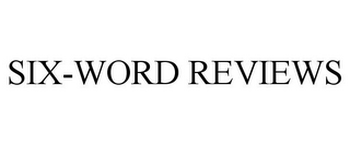 mark for SIX-WORD REVIEWS, trademark #85569369