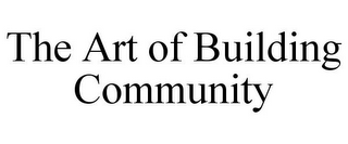 mark for THE ART OF BUILDING COMMUNITY, trademark #85569574