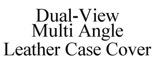 mark for DUAL-VIEW MULTI ANGLE LEATHER CASE COVER, trademark #85569655