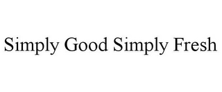 mark for SIMPLY GOOD SIMPLY FRESH, trademark #85569661