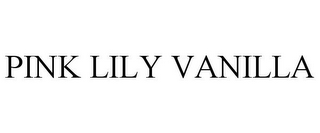 mark for PINK LILY VANILLA, trademark #85569837
