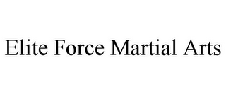 mark for ELITE FORCE MARTIAL ARTS, trademark #85570028