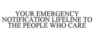 mark for YOUR EMERGENCY NOTIFICATION LIFELINE TO THE PEOPLE WHO CARE, trademark #85570197