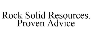 mark for ROCK SOLID RESOURCES. PROVEN ADVICE, trademark #85570249