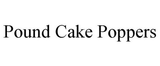 mark for POUND CAKE POPPERS, trademark #85570720