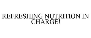 mark for REFRESHING NUTRITION IN CHARGE!, trademark #85570860