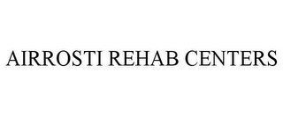 mark for AIRROSTI REHAB CENTERS, trademark #85570940