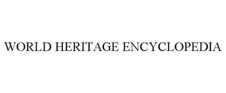 mark for WORLD HERITAGE ENCYCLOPEDIA, trademark #85571110