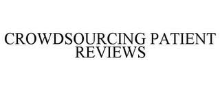 mark for CROWDSOURCING PATIENT REVIEWS, trademark #85571228