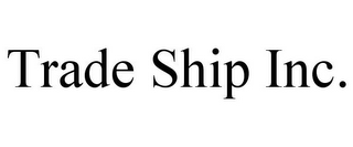 mark for TRADE SHIP INC., trademark #85571542
