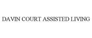 mark for DAVIN COURT ASSISTED LIVING, trademark #85571615