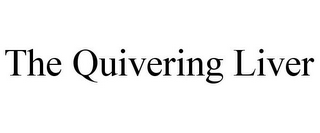 mark for THE QUIVERING LIVER, trademark #85571998