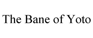 mark for THE BANE OF YOTO, trademark #85572353