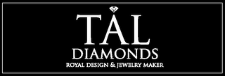 mark for TAL DIAMONDS ROYAL DESIGN & JEWELRY MAKER, trademark #85572403