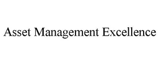 mark for ASSET MANAGEMENT EXCELLENCE, trademark #85572912